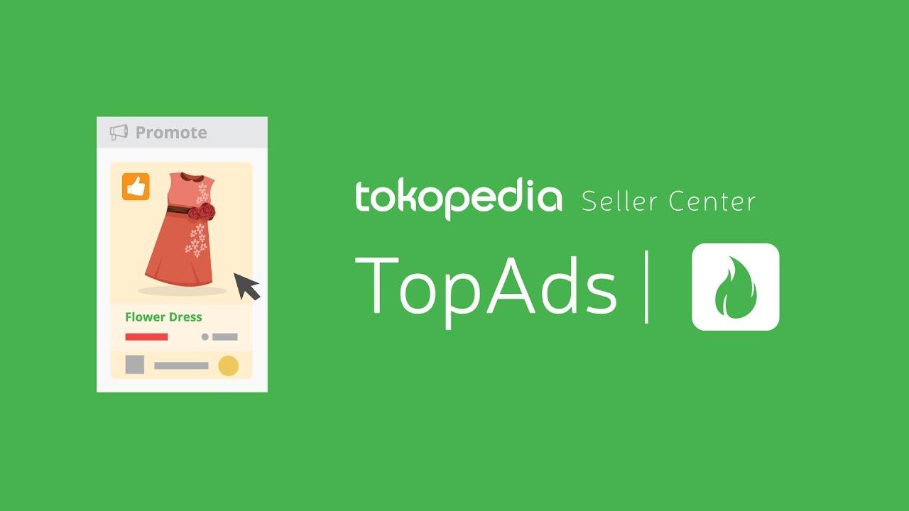Tips Memaksimalkan Fitur Top Ads Tokopedia Untuk Tingkatkan Omset Penjualan